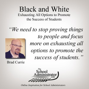 Black and White – Exhausting All Options to Promote the Success of Students – Brad Currie