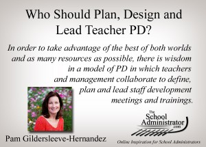 Who Should Plan, Design and Lead Teacher PD?  –  Pam Hernandez